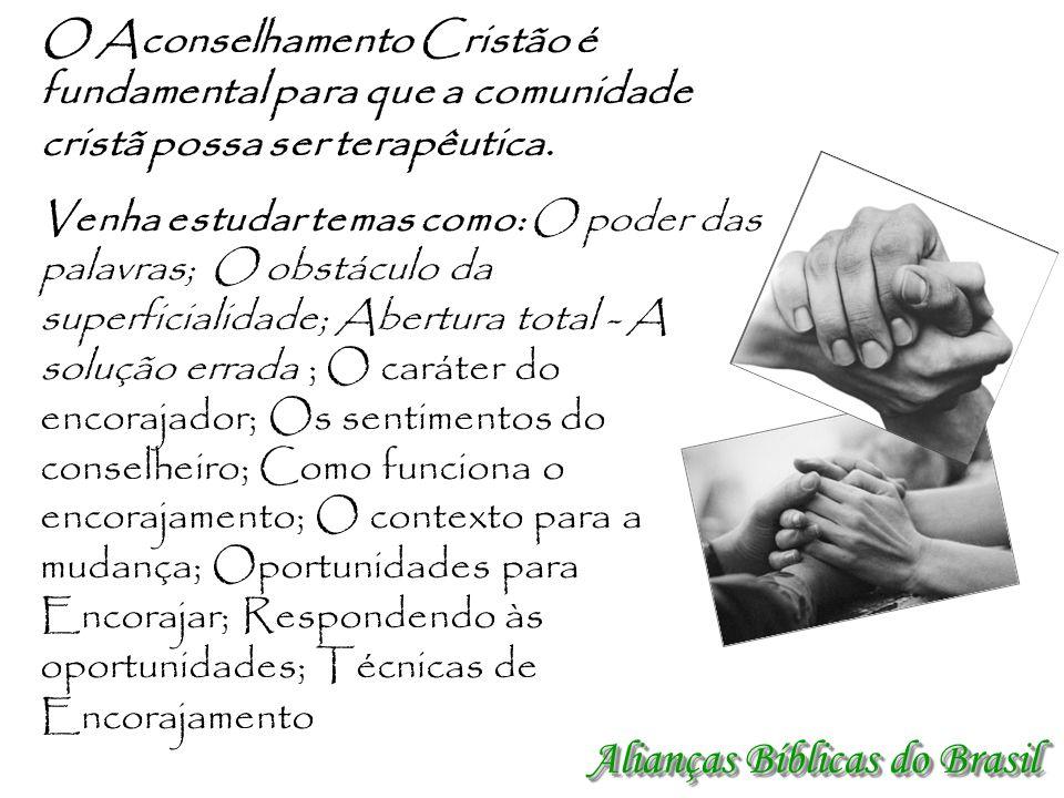 Alianças Bíblicas do Brasil O Aconselhamento Cristão é fundamental para que a comunidade cristã possa ser terapêutica. Venha estudar temas como: O pod