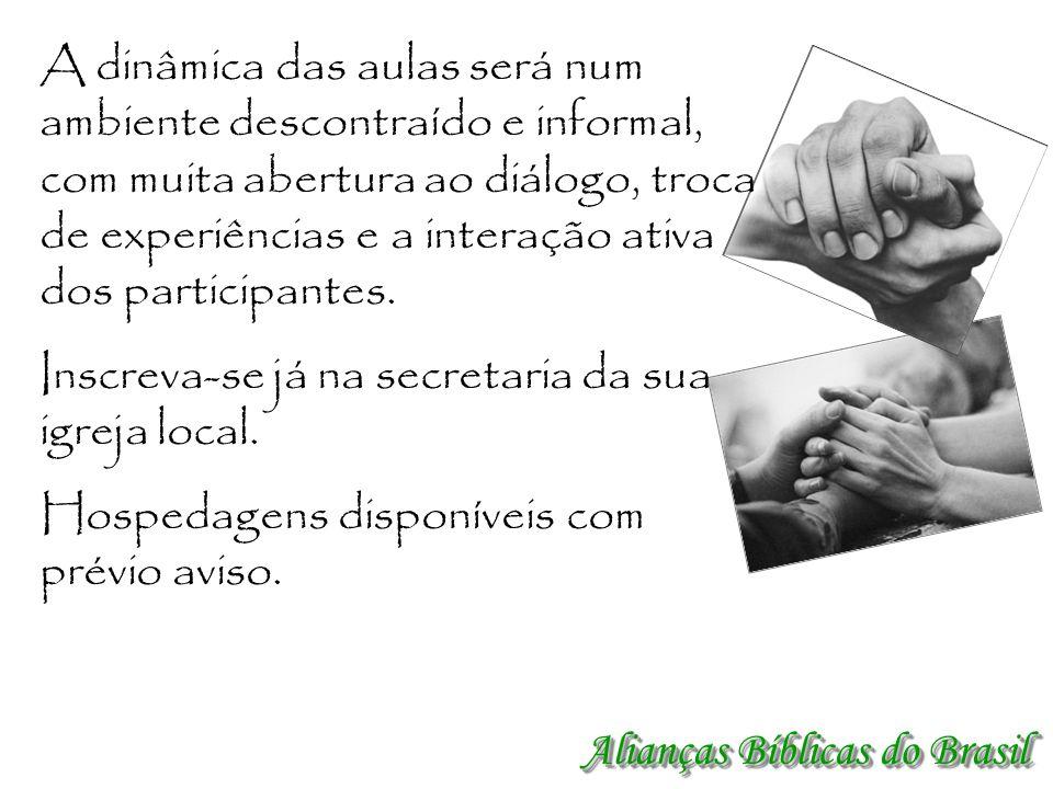 Alianças Bíblicas do Brasil A dinâmica das aulas será num ambiente descontraído e informal, com muita abertura ao diálogo, troca de experiências e a i