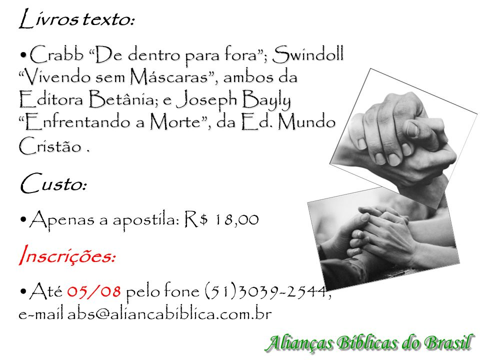 Alianças Bíblicas do Brasil Livros texto: Crabb De dentro para fora; Swindoll Vivendo sem Máscaras, ambos da Editora Betânia; e Joseph Bayly Enfrentan