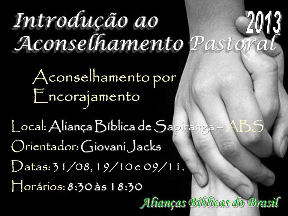 Introdução ao Aconselhamento Pastoral Alianças Bíblicas do Brasil Aliança Bíblica de Sapiranga – Local: Aliança Bíblica de Sapiranga – ABS Giovani Jac