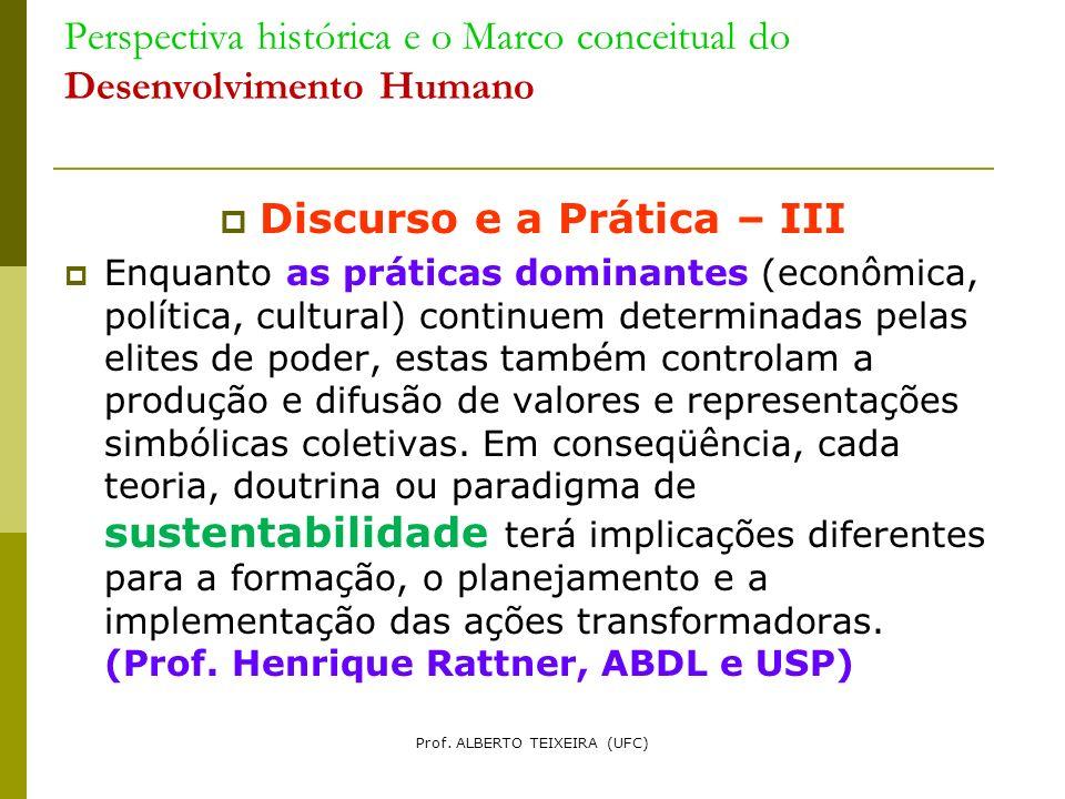 Perspectiva histórica e o Marco conceitual do Desenvolvimento Humano Discurso e a Prática – III Enquanto as práticas dominantes (econômica, política,