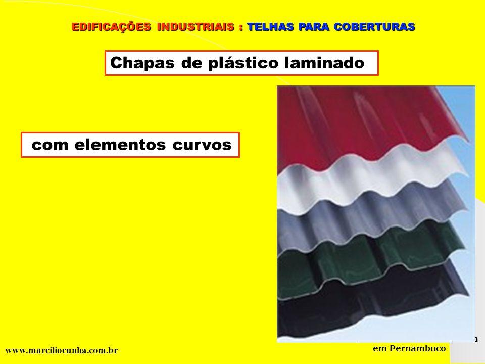 Grupo de Estudos da Logística em Pernambuco www.marciliocunha.com.br Chapas de plástico laminado com elementos curvos EDIFICAÇÕES INDUSTRIAIS : TELHAS