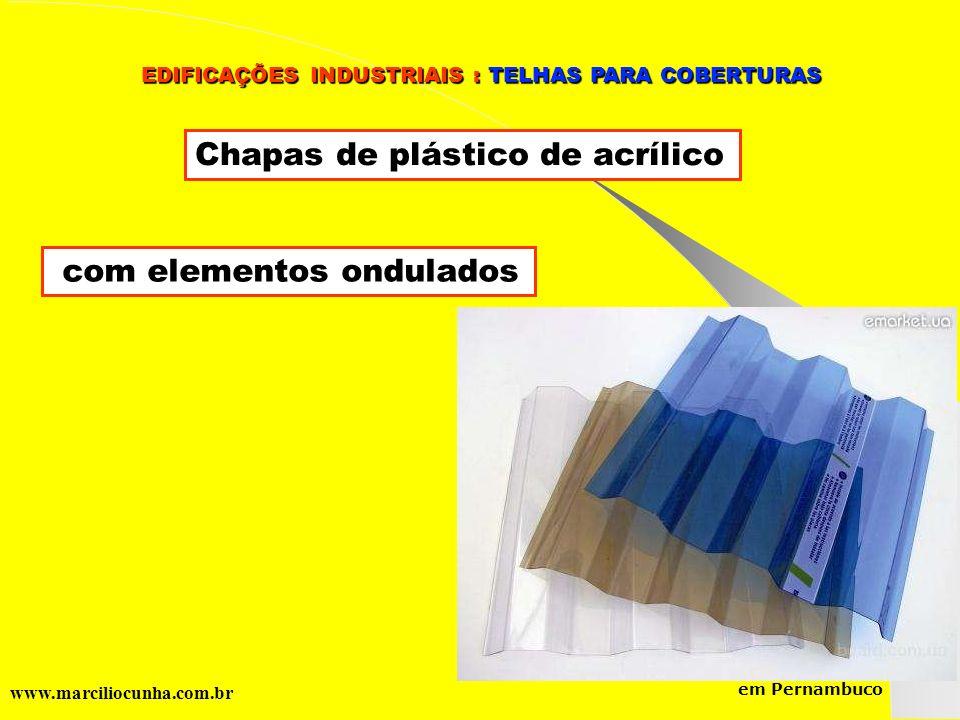 Grupo de Estudos da Logística em Pernambuco www.marciliocunha.com.br com elementos ondulados Chapas de plástico de acrílico EDIFICAÇÕES INDUSTRIAIS :