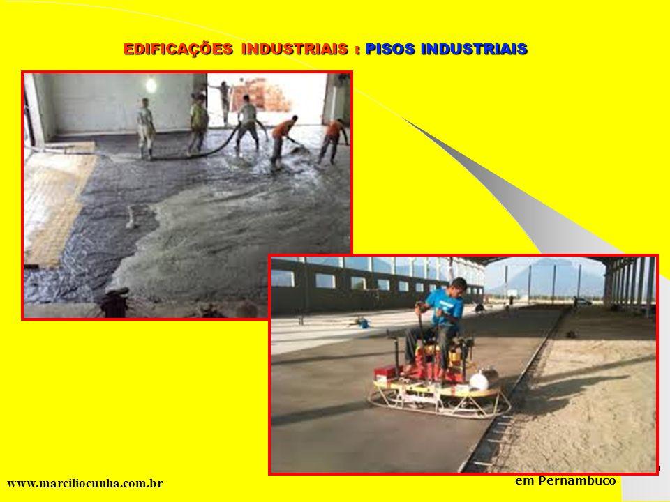 Grupo de Estudos da Logística em Pernambuco www.marciliocunha.com.br EDIFICAÇÕES INDUSTRIAIS : PISOS INDUSTRIAIS EDIFICAÇÕES INDUSTRIAIS : PISOS INDUS