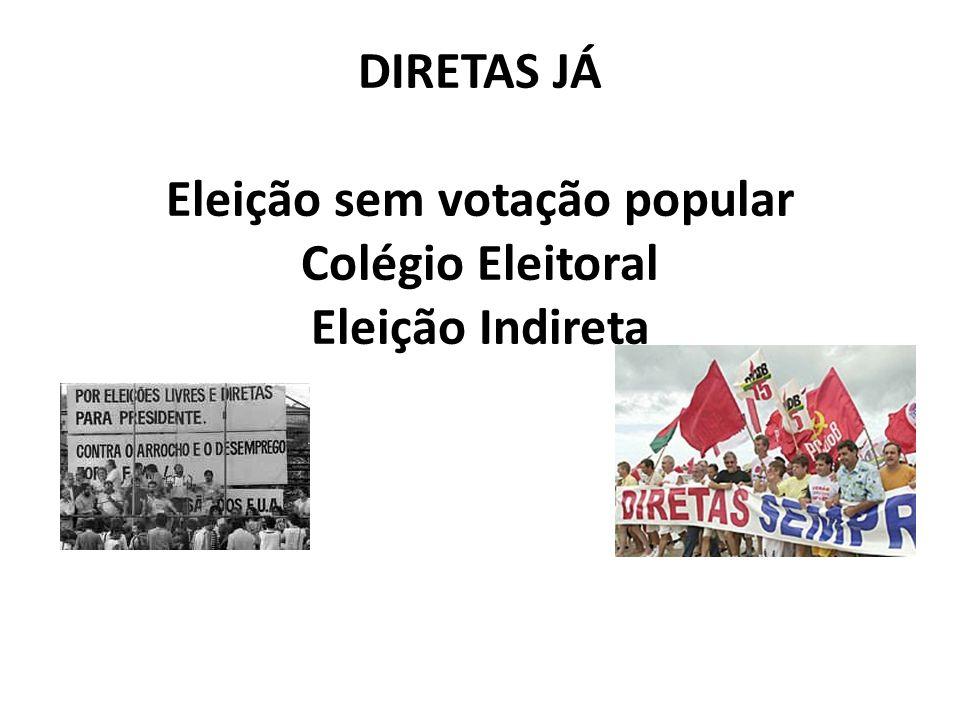 DIRETAS JÁ Eleição sem votação popular Colégio Eleitoral Eleição Indireta
