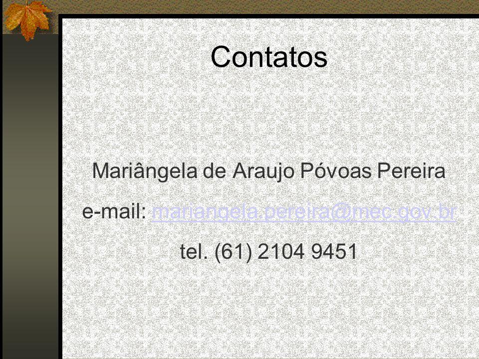 Contatos Mariângela de Araujo Póvoas Pereira e-mail: mariangela.pereira@mec.gov.brmariangela.pereira@mec.gov.br tel.