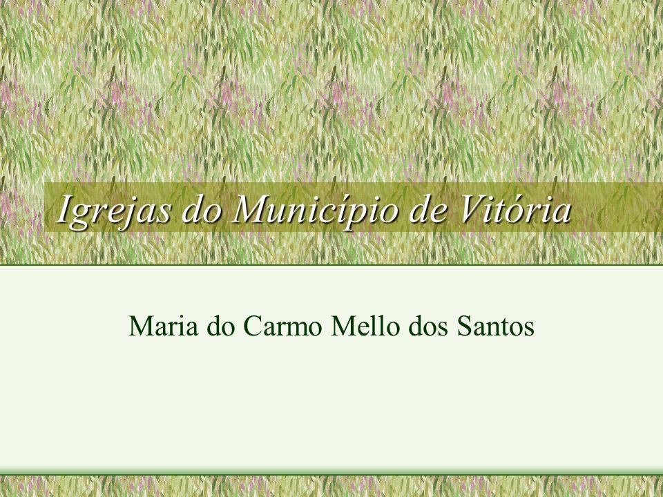 Igrejas do Município de Vitória Igrejas do Município de Vitória Maria do Carmo Mello dos Santos