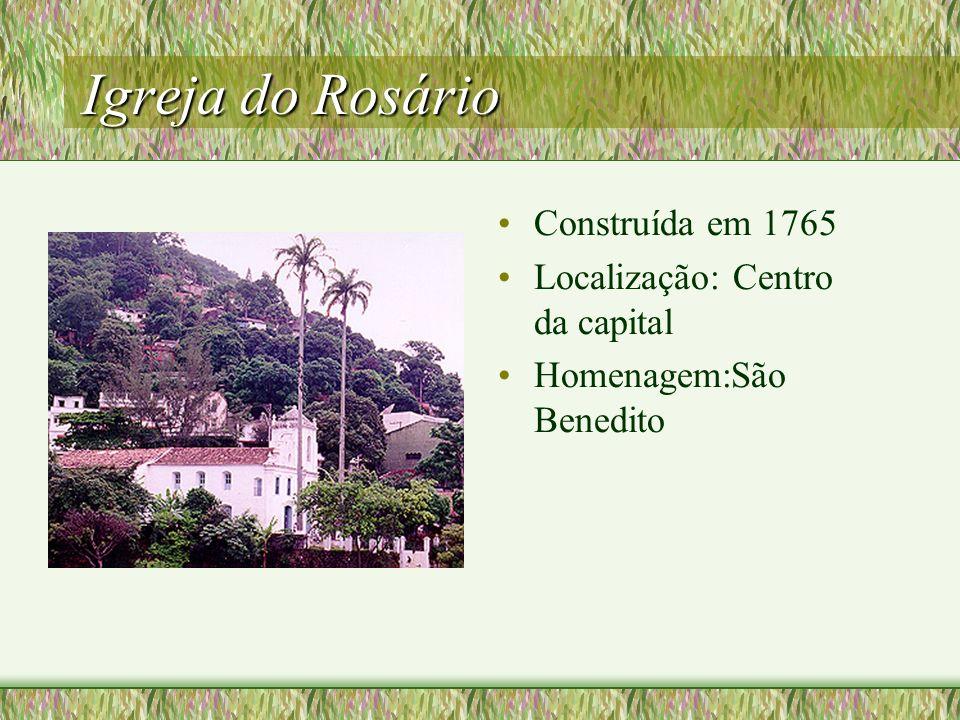 Igreja do Rosário Construída em 1765 Localização: Centro da capital Homenagem:São Benedito