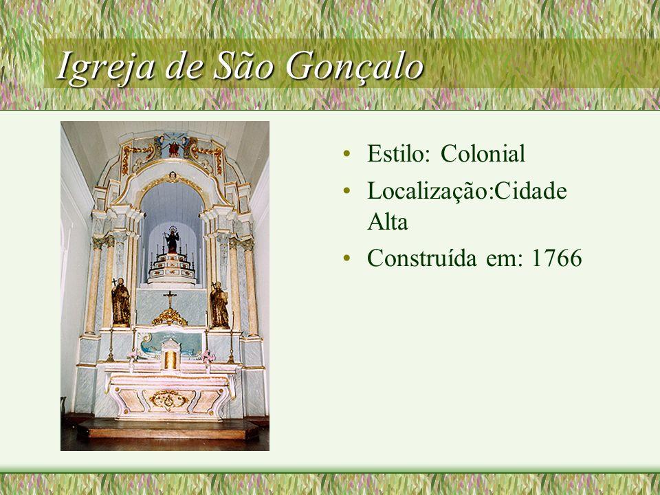 Igreja de São Gonçalo Estilo: Colonial Localização:Cidade Alta Construída em: 1766