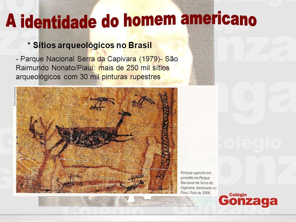 * Sítios arqueológicos no Brasil - Parque Nacional Serra da Capivara (1979)- São Raimundo Nonato/Piauí: mais de 250 mil sítios arqueológicos com 30 mi
