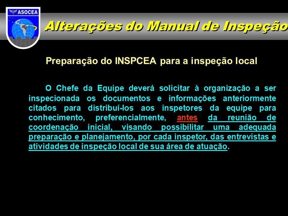 Preparação do INSPCEA para a inspeção local O Chefe da Equipe deverá solicitar à organização a ser inspecionada os documentos e informações anteriorme