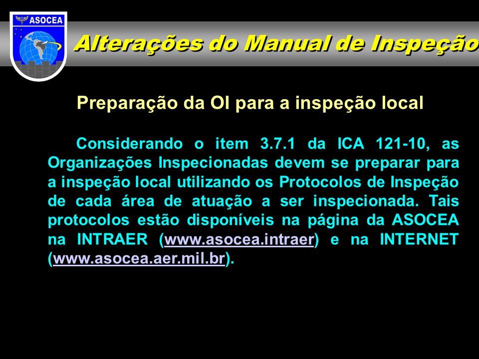 Preparação da OI para a inspeção local Considerando o item 3.7.1 da ICA 121-10, as Organizações Inspecionadas devem se preparar para a inspeção local