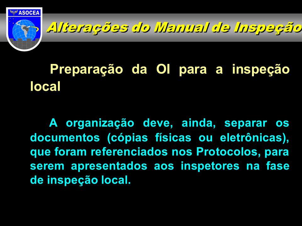 Preparação da OI para a inspeção local A organização deve, ainda, separar os documentos (cópias físicas ou eletrônicas), que foram referenciados nos P