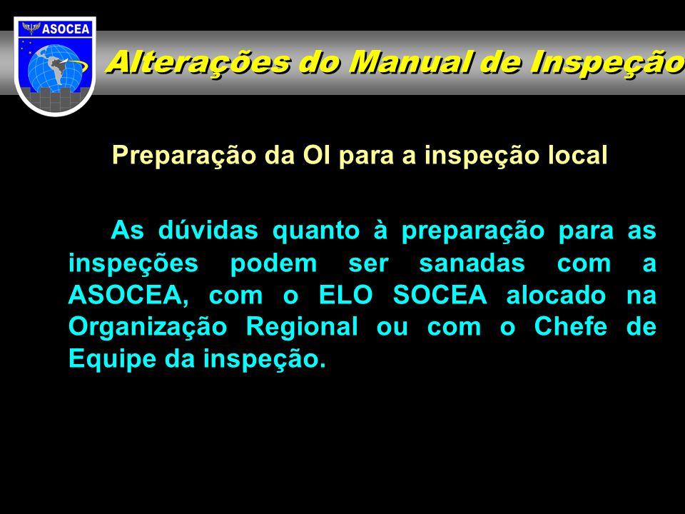 Preparação da OI para a inspeção local As dúvidas quanto à preparação para as inspeções podem ser sanadas com a ASOCEA, com o ELO SOCEA alocado na Org
