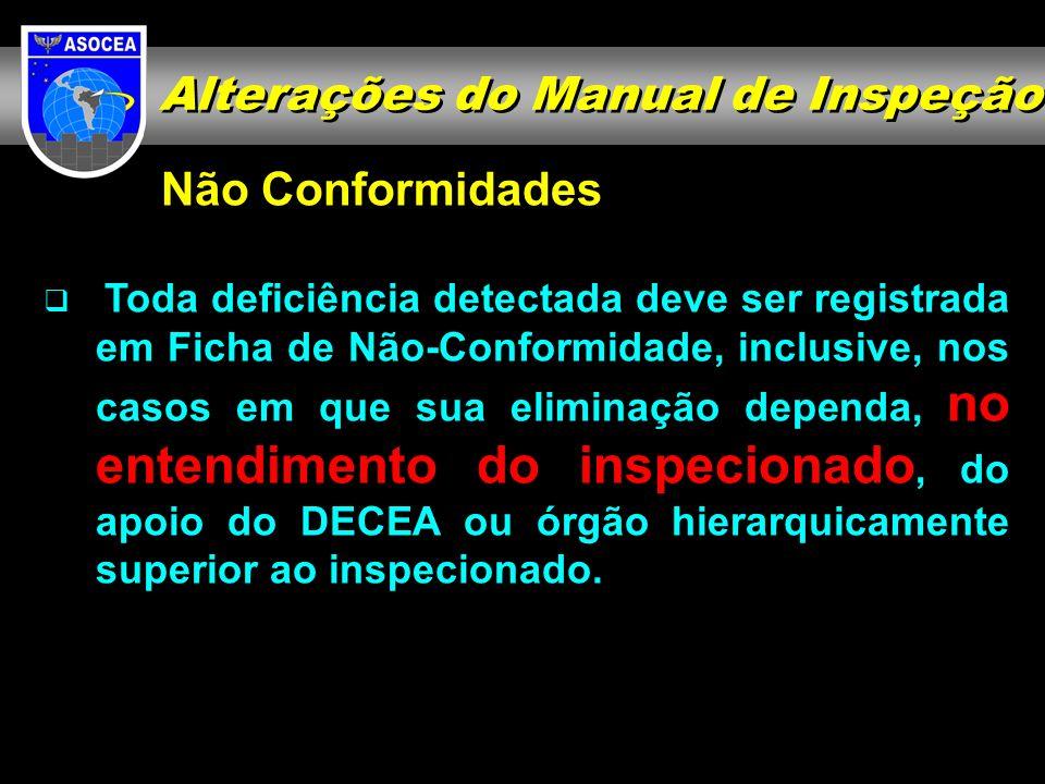 Não Conformidades Toda deficiência detectada deve ser registrada em Ficha de Não-Conformidade, inclusive, nos casos em que sua eliminação dependa, no