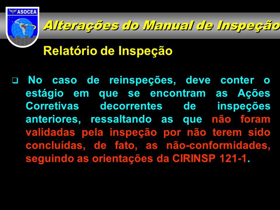 Relatório de Inspeção No caso de reinspeções, deve conter o estágio em que se encontram as Ações Corretivas decorrentes de inspeções anteriores, ressa