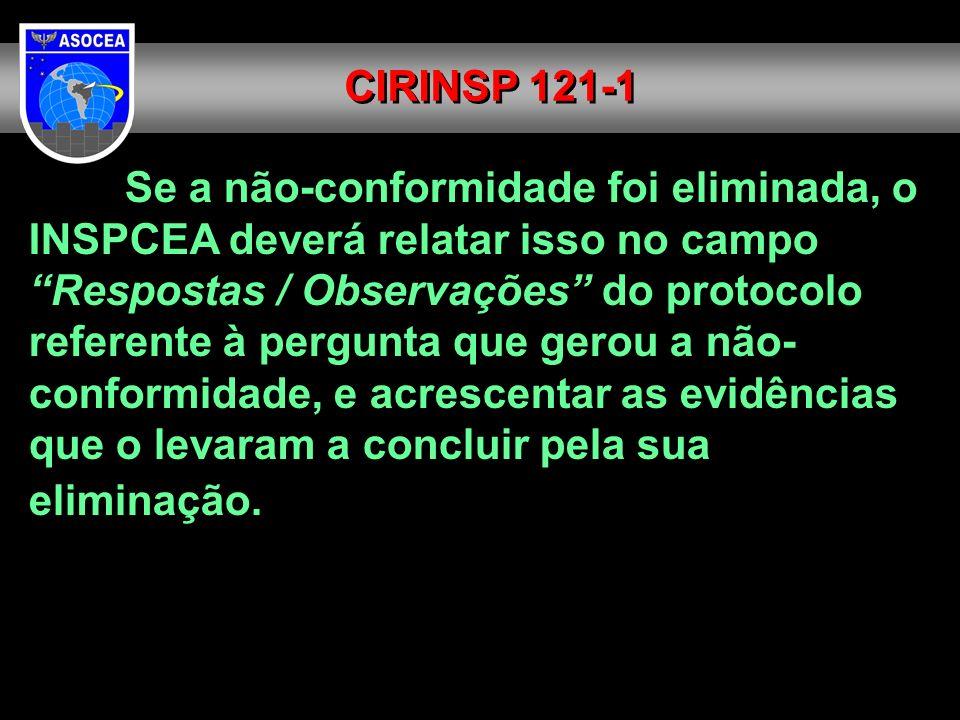 Se a não-conformidade foi eliminada, o INSPCEA deverá relatar isso no campo Respostas / Observações do protocolo referente à pergunta que gerou a não-