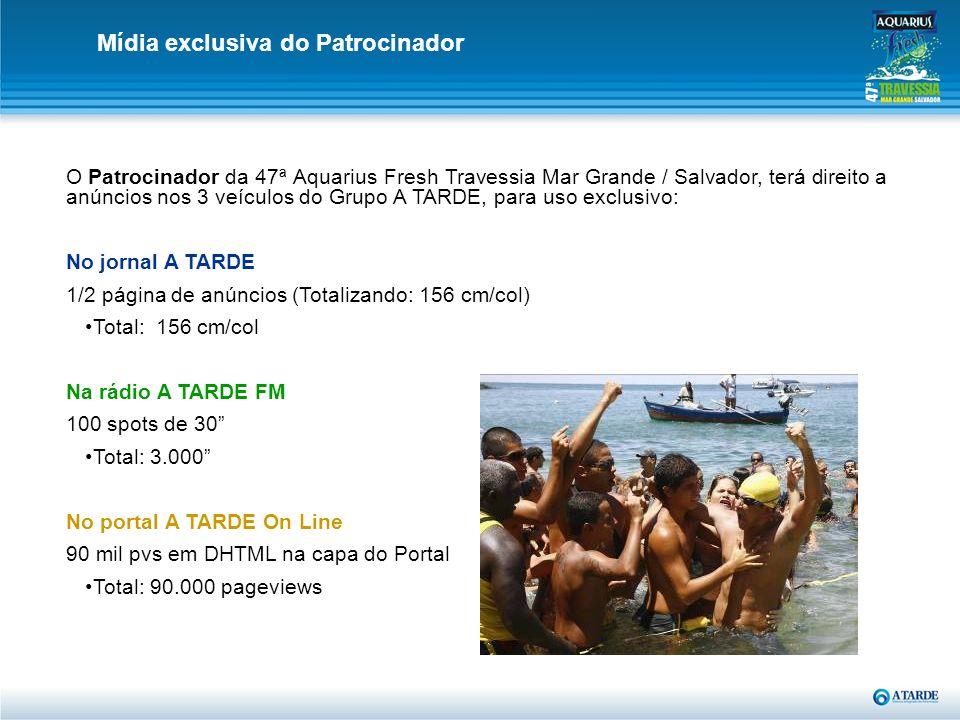 O Patrocinador da 47ª Aquarius Fresh Travessia Mar Grande / Salvador, terá direito a anúncios nos 3 veículos do Grupo A TARDE, para uso exclusivo: No