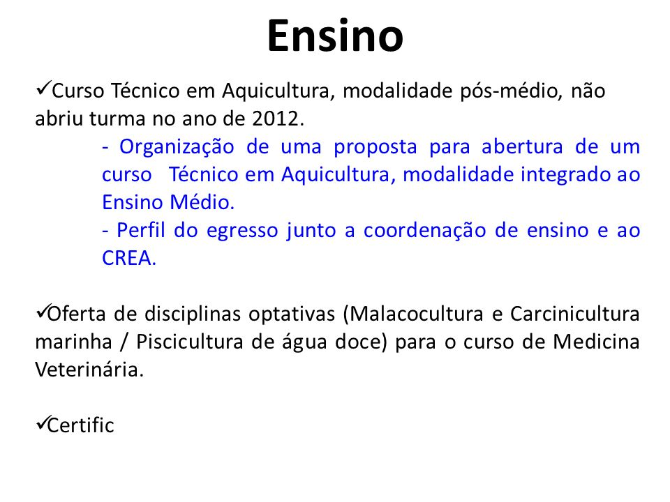 Ensino Curso Técnico em Aquicultura, modalidade pós-médio, não abriu turma no ano de 2012. - Organização de uma proposta para abertura de um curso Téc