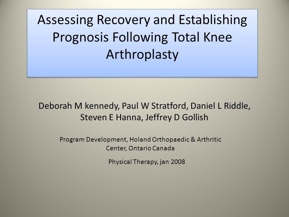 Deborah M kennedy, Paul W Stratford, Daniel L Riddle, Steven E Hanna, Jeffrey D Gollish Assessing Recovery and Establishing Prognosis Following Total