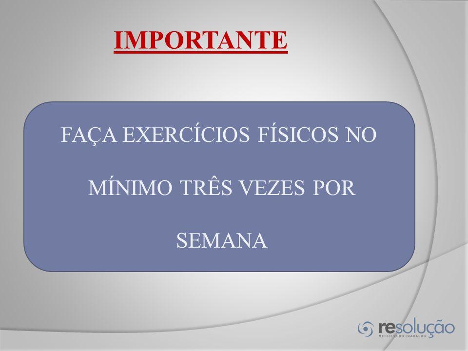 FAÇA EXERCÍCIOS FÍSICOS NO MÍNIMO TRÊS VEZES POR SEMANA IMPORTANTE