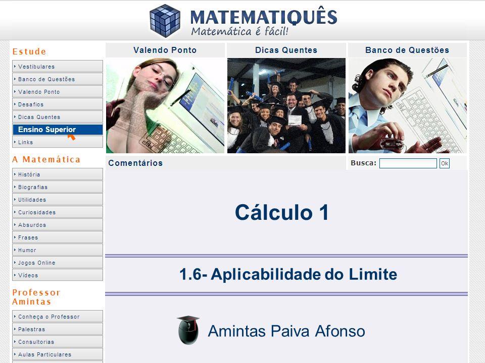 Ensino Superior Cálculo 1 1.6- Aplicabilidade do Limite Amintas Paiva Afonso