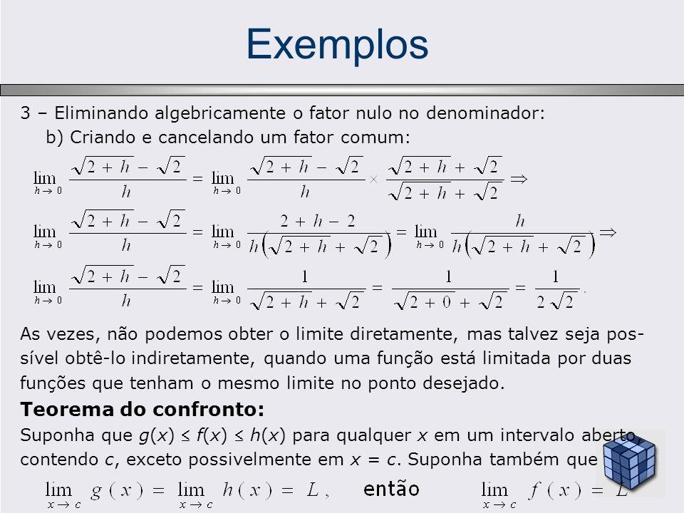 Exemplos 3 – Eliminando algebricamente o fator nulo no denominador: b) Criando e cancelando um fator comum: As vezes, não podemos obter o limite diret