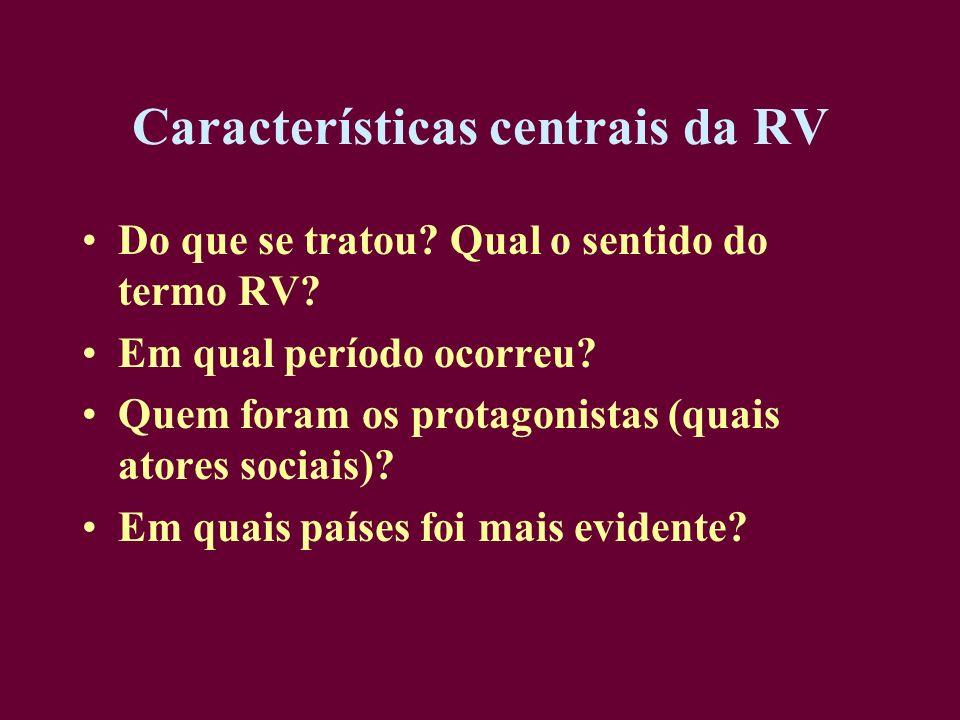 Características centrais da RV Do que se tratou? Qual o sentido do termo RV? Em qual período ocorreu? Quem foram os protagonistas (quais atores sociai