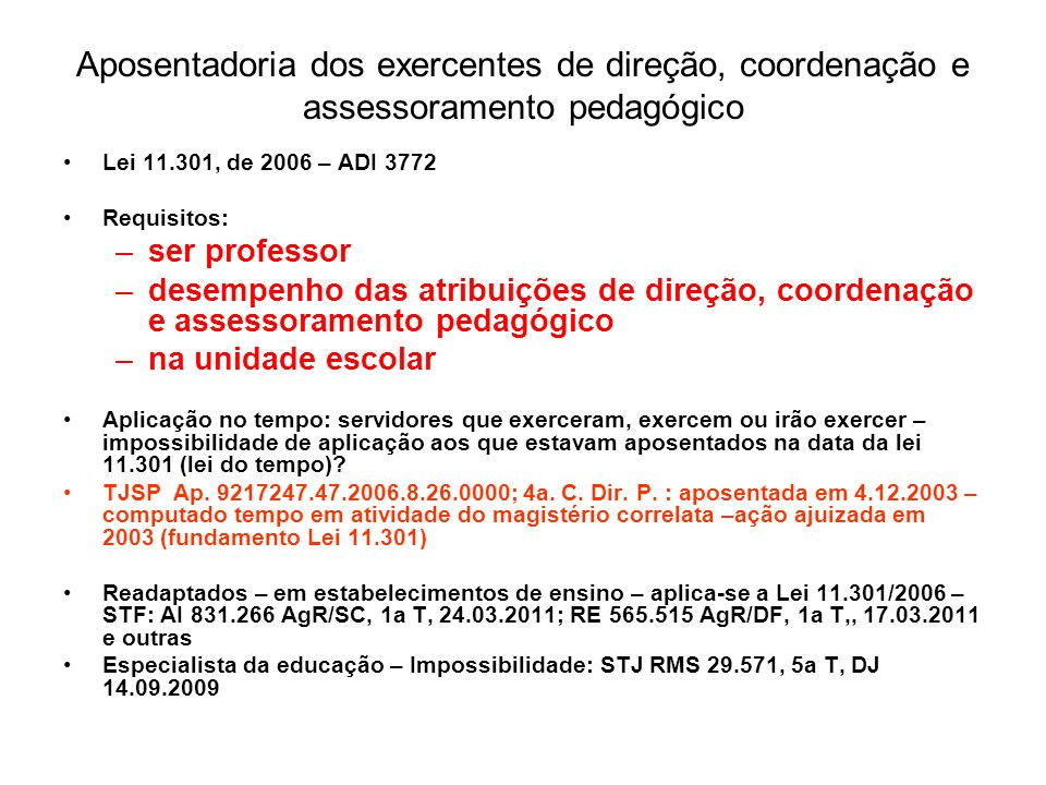 Aposentadoria dos exercentes de direção, coordenação e assessoramento pedagógico Lei 11.301, de 2006 – ADI 3772 Requisitos: –ser professor –desempenho