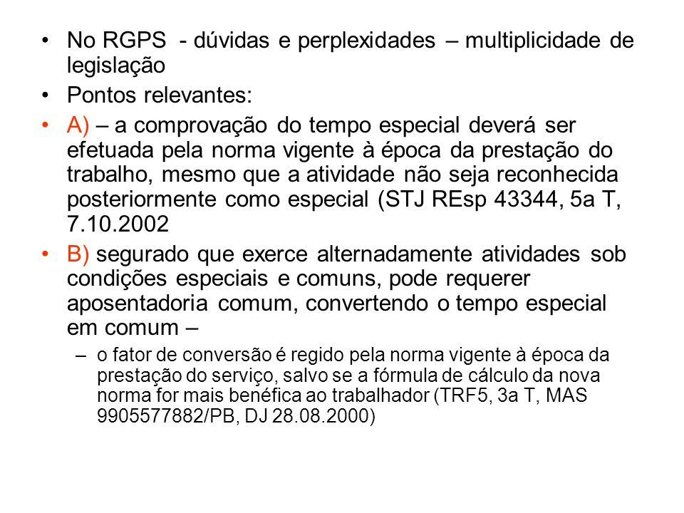 No RGPS - dúvidas e perplexidades – multiplicidade de legislação Pontos relevantes: A) – a comprovação do tempo especial deverá ser efetuada pela norm