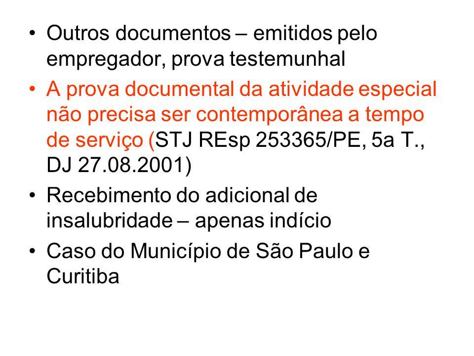 Outros documentos – emitidos pelo empregador, prova testemunhal A prova documental da atividade especial não precisa ser contemporânea a tempo de serv