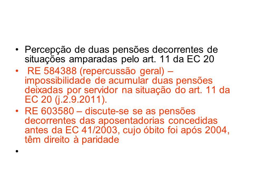Percepção de duas pensões decorrentes de situações amparadas pelo art. 11 da EC 20 RE 584388 (repercussão geral) – impossibilidade de acumular duas pe