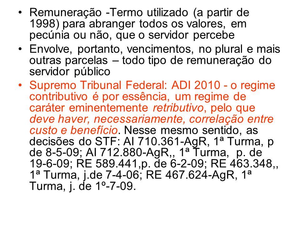 Remuneração -Termo utilizado (a partir de 1998) para abranger todos os valores, em pecúnia ou não, que o servidor percebe Envolve, portanto, venciment