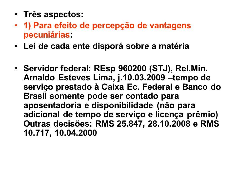 Três aspectos: 1) Para efeito de percepção de vantagens pecuniárias: Lei de cada ente disporá sobre a matéria Servidor federal: REsp 960200 (STJ), Rel