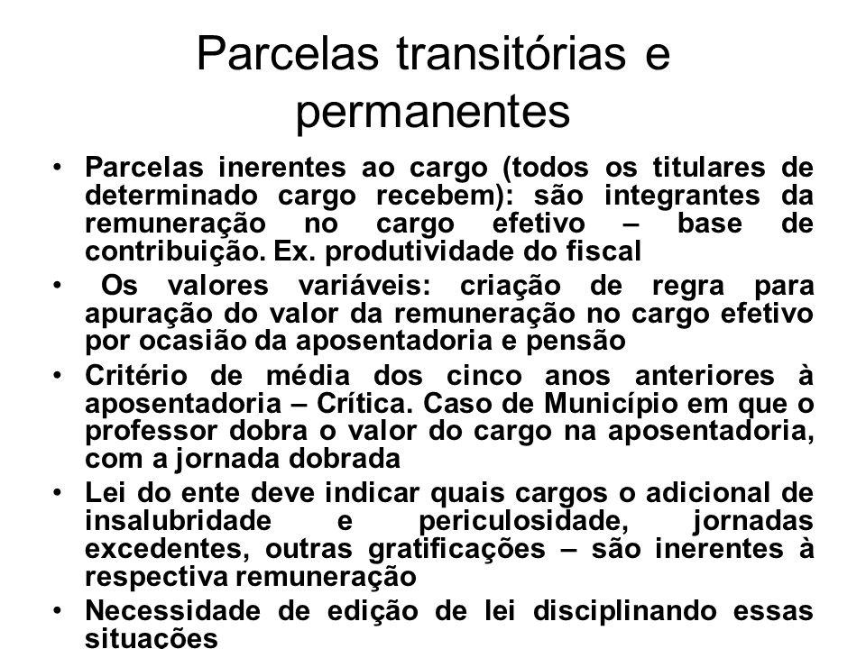 Parcelas transitórias e permanentes Parcelas inerentes ao cargo (todos os titulares de determinado cargo recebem): são integrantes da remuneração no c