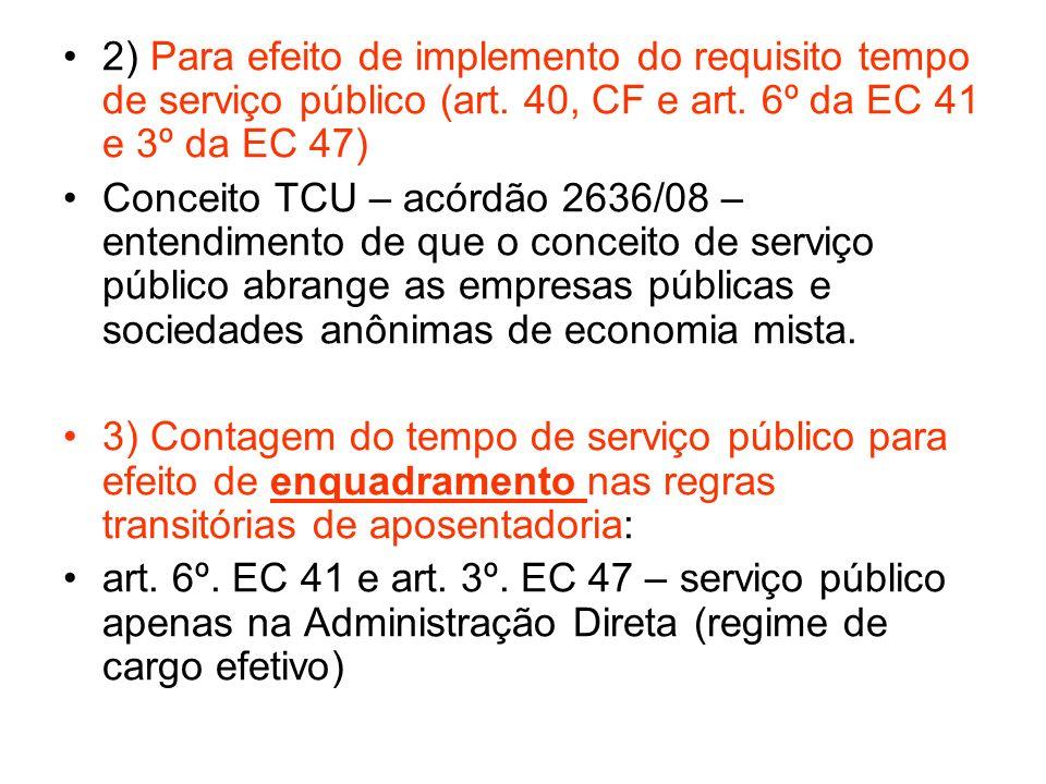 2) Para efeito de implemento do requisito tempo de serviço público (art. 40, CF e art. 6º da EC 41 e 3º da EC 47) Conceito TCU – acórdão 2636/08 – ent