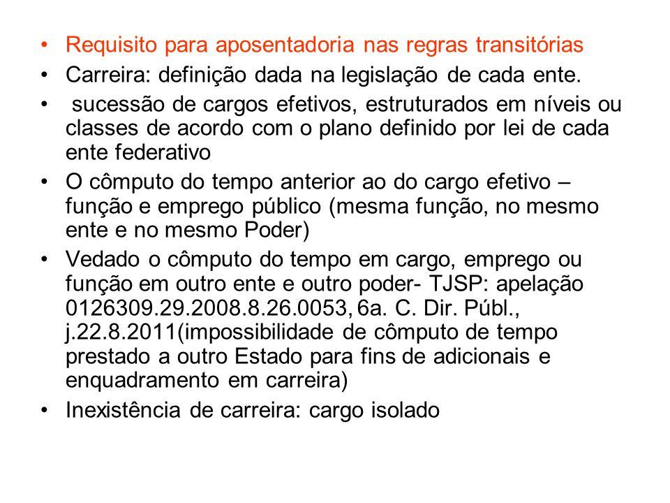 Requisito para aposentadoria nas regras transitórias Carreira: definição dada na legislação de cada ente. sucessão de cargos efetivos, estruturados em