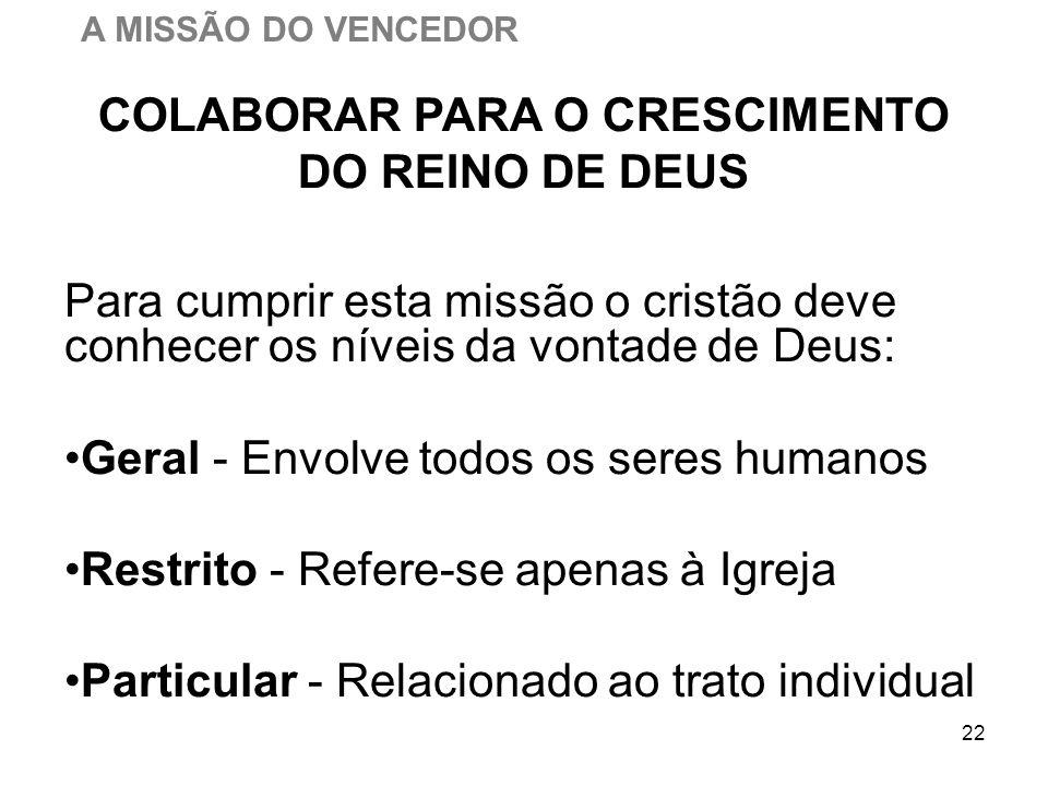 22 Para cumprir esta missão o cristão deve conhecer os níveis da vontade de Deus: Geral - Envolve todos os seres humanos Restrito - Refere-se apenas à