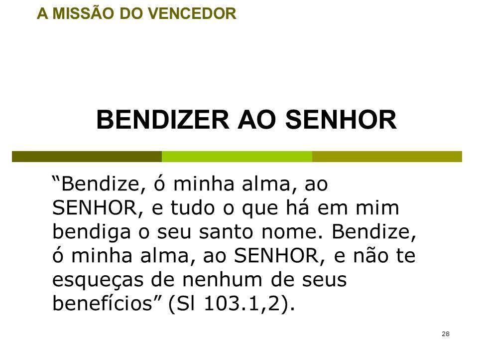 28 Bendize, ó minha alma, ao SENHOR, e tudo o que há em mim bendiga o seu santo nome. Bendize, ó minha alma, ao SENHOR, e não te esqueças de nenhum de