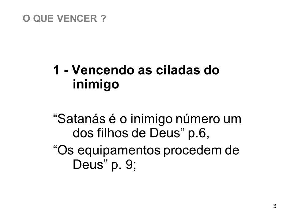 3 1 - Vencendo as ciladas do inimigo Satanás é o inimigo número um dos filhos de Deus p.6, Os equipamentos procedem de Deus p. 9; O QUE VENCER ?