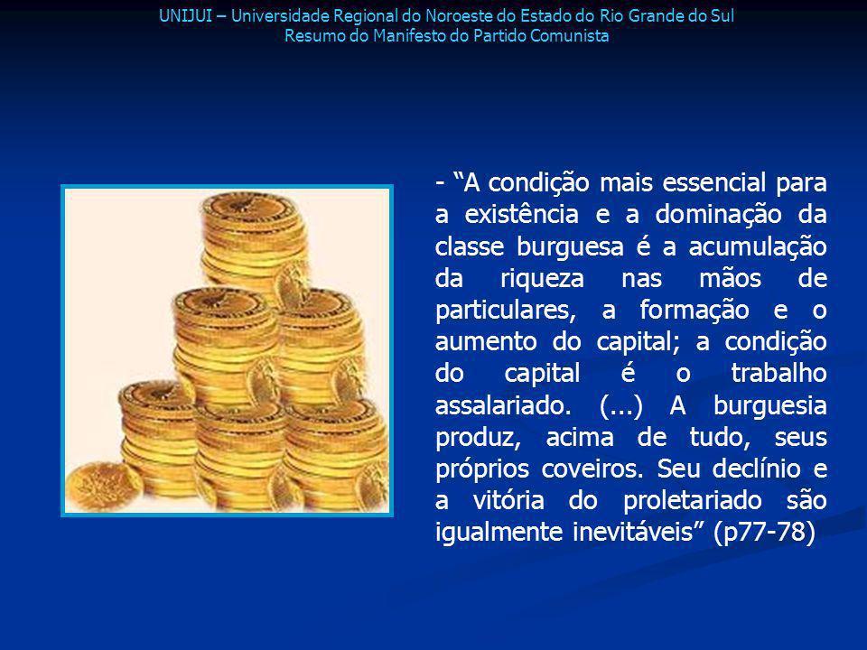 - A condição mais essencial para a existência e a dominação da classe burguesa é a acumulação da riqueza nas mãos de particulares, a formação e o aume
