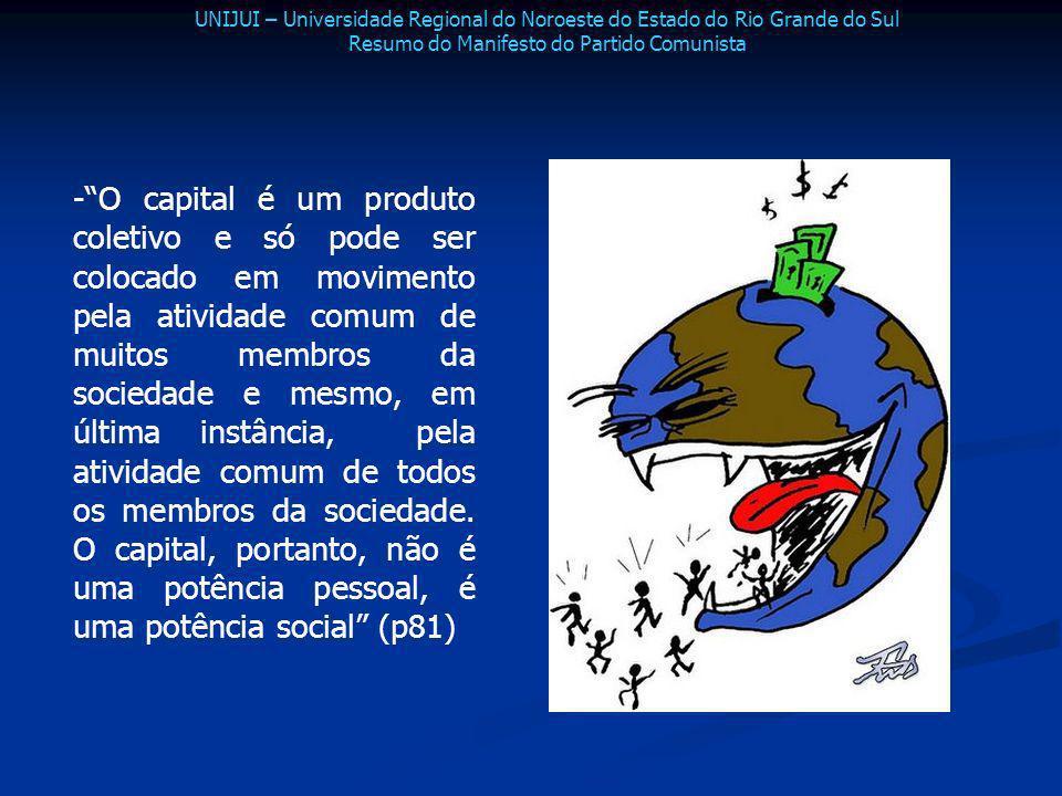 -O capital é um produto coletivo e só pode ser colocado em movimento pela atividade comum de muitos membros da sociedade e mesmo, em última instância,