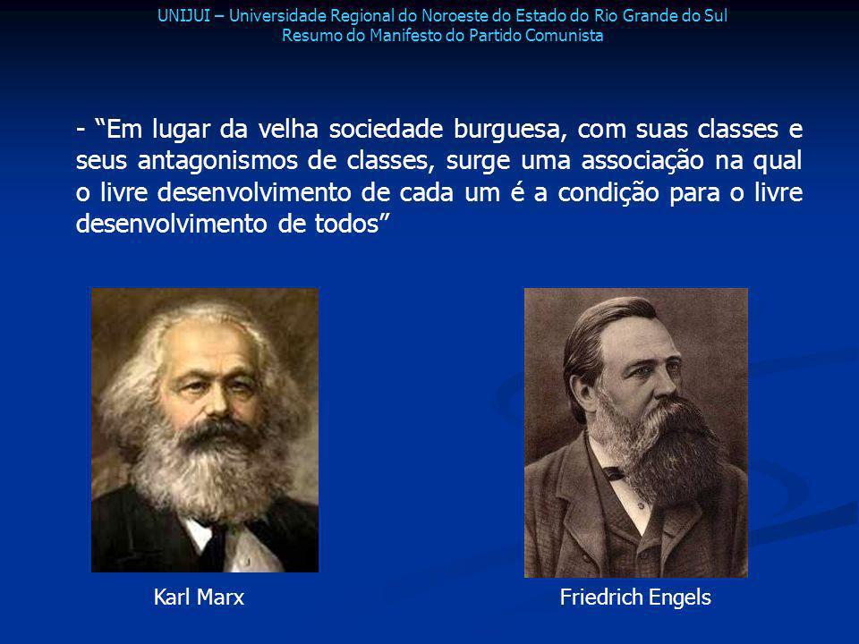 - Em lugar da velha sociedade burguesa, com suas classes e seus antagonismos de classes, surge uma associação na qual o livre desenvolvimento de cada