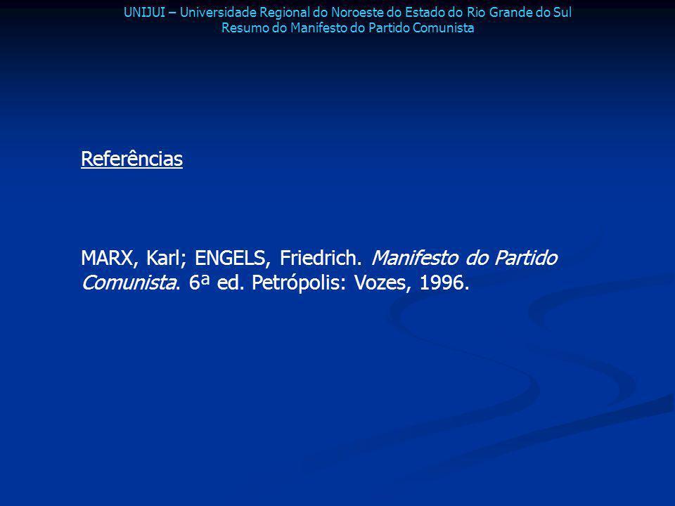 UNIJUI – Universidade Regional do Noroeste do Estado do Rio Grande do Sul Resumo do Manifesto do Partido Comunista Referências MARX, Karl; ENGELS, Fri