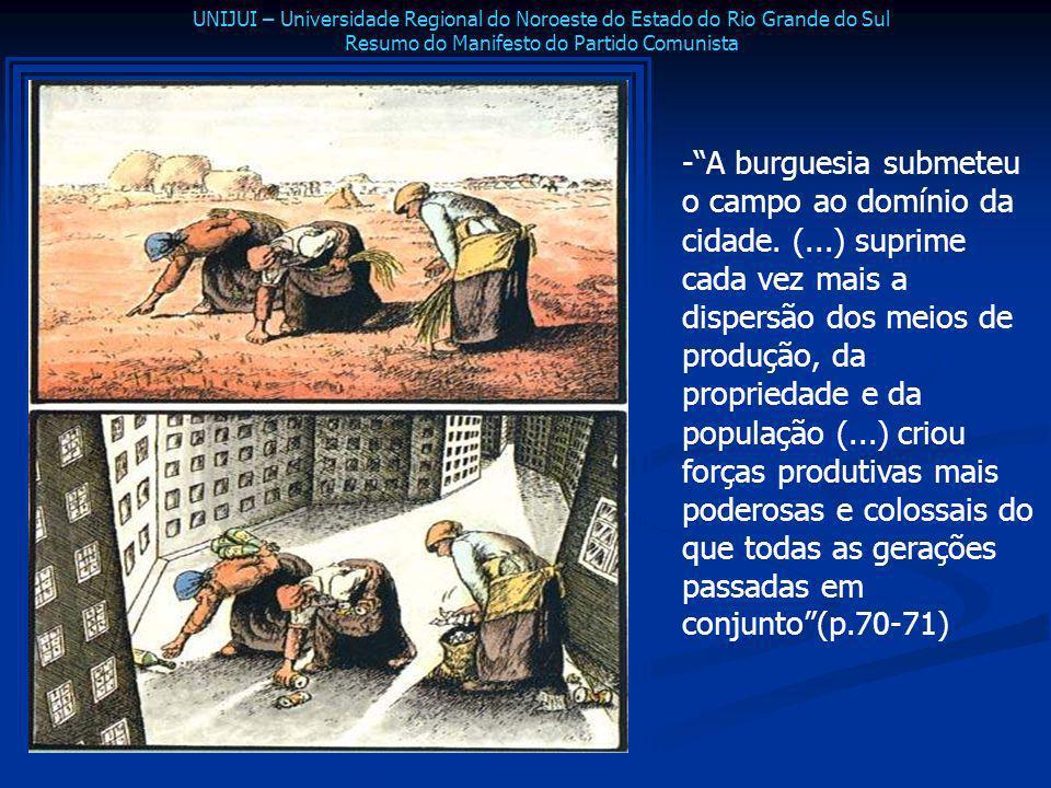 -A burguesia submeteu o campo ao domínio da cidade. (...) suprime cada vez mais a dispersão dos meios de produção, da propriedade e da população (...)