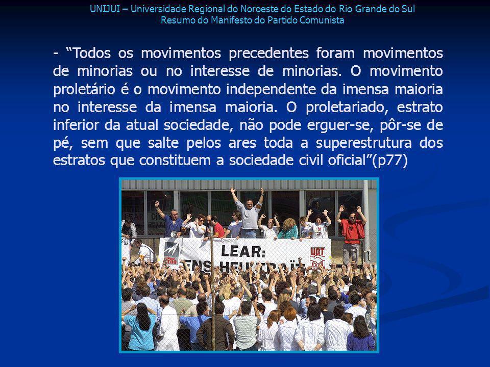 - Todos os movimentos precedentes foram movimentos de minorias ou no interesse de minorias. O movimento proletário é o movimento independente da imens