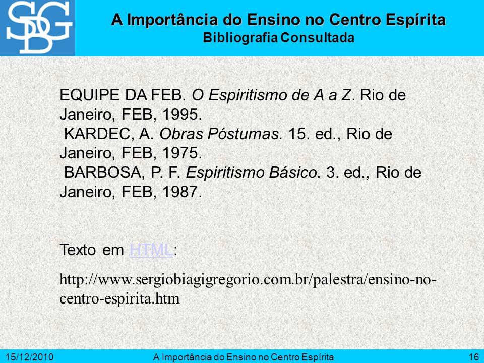 15/12/2010A Importância do Ensino no Centro Espírita16 A Importância do Ensino no Centro Espírita Bibliografia Consultada EQUIPE DA FEB. O Espiritismo