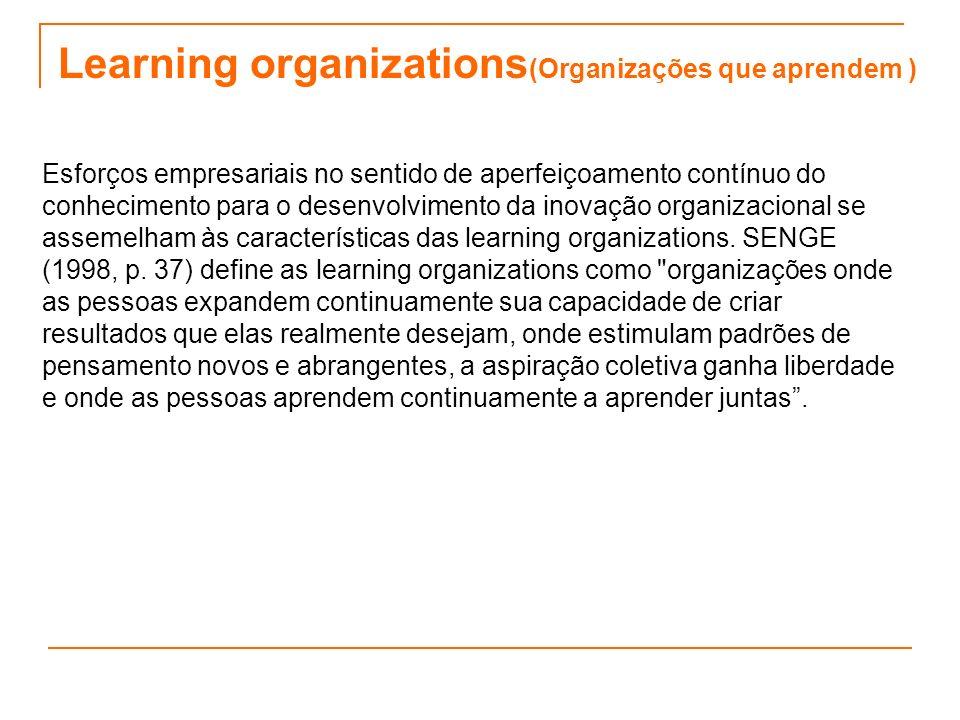 Learning organizations (Organizações que aprendem ) Esforços empresariais no sentido de aperfeiçoamento contínuo do conhecimento para o desenvolviment