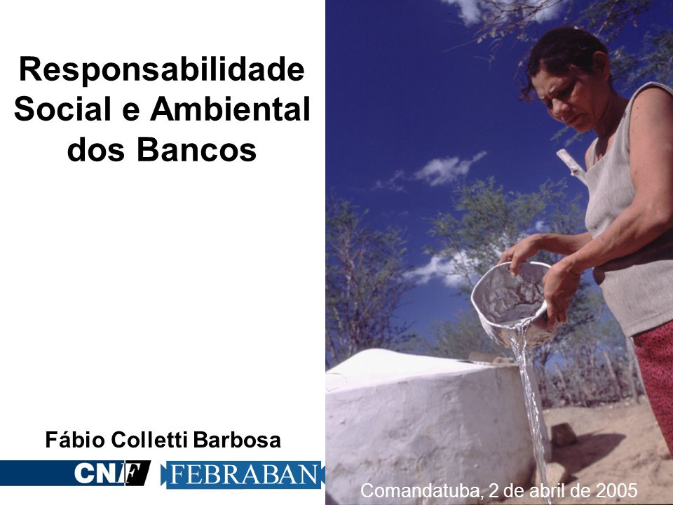 Responsabilidade Social e Ambiental dos Bancos Comandatuba, 2 de abril de 2005 Fábio Colletti Barbosa