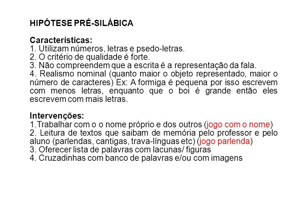 HIPÓTESE PRÉ-SILÁBICA Características: 1. Utilizam números, letras e psedo-letras.